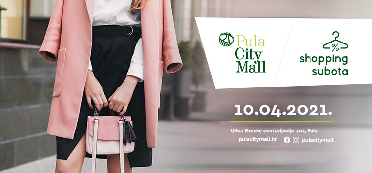 U subotu 10.4.2021. shoppingirajte u Pula City Mallu!